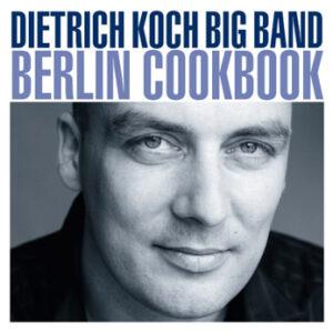 Dietrich Koch Big Band – Berlin Cookbook (CD)