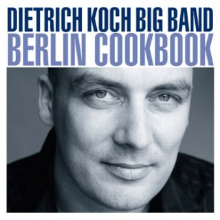 Dietrich Koch Big Band – Berlin Cookbook (CD)